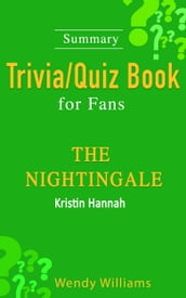 The Nightingale : A Novel by Kristin Hannah [Summary Trivia/Quiz Book for Fans]