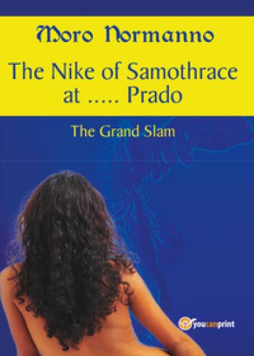 The Nike of Samothrace at... Prado. The Grand Slam - Moro Normanno |