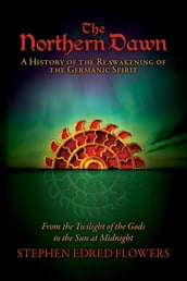 The Northern Dawn: A History of the Reawakening of the Germanic Spirit
