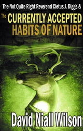 The Not Quite Right Reverend Cletus J. Diggs & The Currently Accepted Habits of Nature