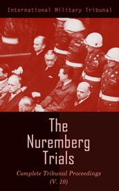 The Nuremberg Trials: Complete Tribunal Proceedings (V.10)
