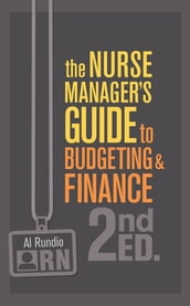 The Nurse Manager s Guide to Budgeting & Finance, Second Edition