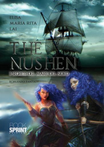 The Nushen. I segreti del mare del Nord - Elisa Maria Rita Lai |