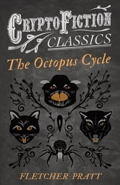 The Octopus Cycle (Cryptofiction Classics - Weird Tales of Strange Creatures)