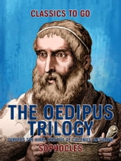 The Oedipus Trilogy: Oedipus the King, Oedipus at Colonus, Antigone