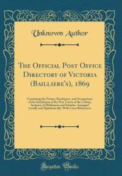 The Official Post Office Directory of Victoria (Bailliere s), 1869