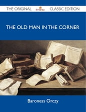 The Old Man in the Corner - The Original Classic Edition