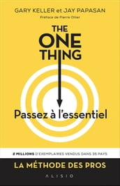 The One Thing : Passez à l essentiel