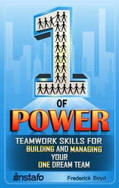 The One of Power: Teamwork Skills for Building and Managing Your One Dream Team