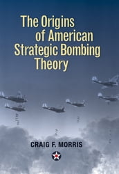 The Origins of American Strategic Bombing Theory