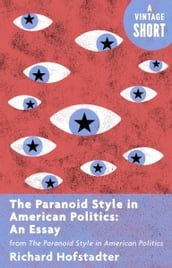 The Paranoid Style in American Politics: An Essay