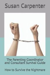 The Parenting Coordinator and Consultant Survival Guide