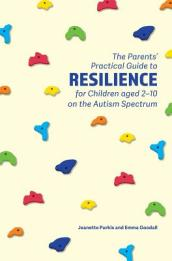 The Parents  Practical Guide to Resilience for Children aged 2-10 on the Autism Spectrum