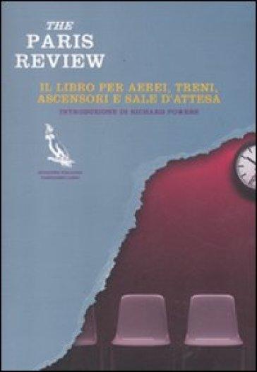 The Paris Review. Il libro per aerei, treni, ascensori e sale d'attesa - A. Osti | Kritjur.org