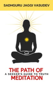 The Path Of Meditation: A Seeker s Guide To Truth