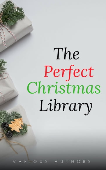 The Perfect Christmas Library: A Christmas Carol, The Cricket on the Hearth, A Christmas Sermon, Twelfth Night...and Many More (200 Stories)