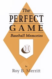 The Perfect Game: Baseball Memories
