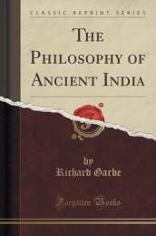 The Philosophy of Ancient India (Classic Reprint)