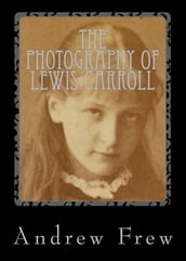 The Photography of Lewis Carroll