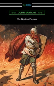 The Pilgrim s Progress (Complete with an Introduction by Charles S. Baldwin)