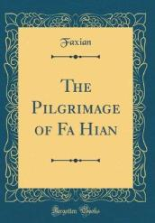 The Pilgrimage of Fa Hian (Classic Reprint)