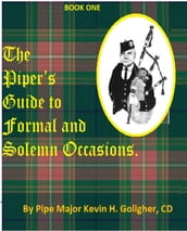 The Piper s Guide to Formal and Solemn Occasions.