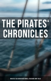The Pirates  Chronicles: Greatest Sea Adventure Books & Treasure Hunt Tales