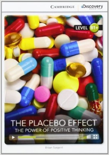 The Placebo effect: the power of positive thinking. Cambridge discovery education interactive readers. Per le Scuole superiori. Con espansione online