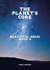 The Planet s Core: Beautiful Avani - Book 4