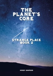 The Planet s Core: Strange Place - Book 2