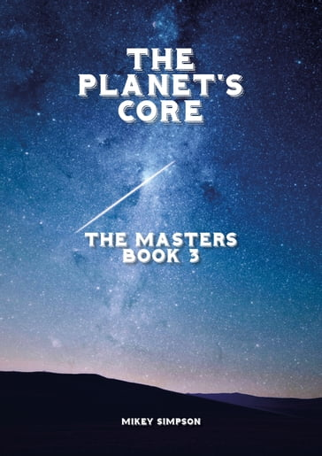 The Planet's Core: The Masters - Book 3