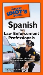 The Pocket Idiot s Guide to Spanish for Law Enforcement Professionals