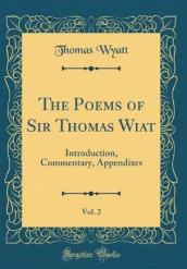 The Poems of Sir Thomas Wiat, Vol. 2