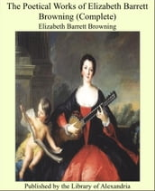 The Poetical Works of Elizabeth Barrett Browning (Complete)