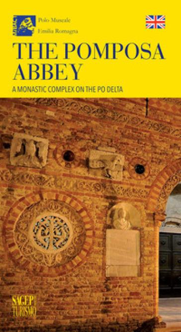 The Pomposa Abbey. A monastic complex on the Po Delta - M. Scalini | Rochesterscifianimecon.com