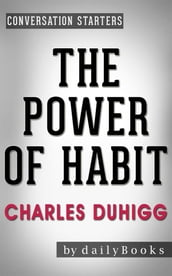 The Power of Habit: by Charles Duhigg Conversation Starters