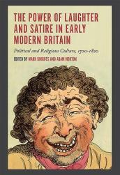 The Power of Laughter and Satire in Early Modern Britain - Political and Religious Culture, 1500-1820