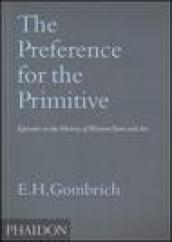 The Preference for the Primitive. Episodes in the History of Western Taste and Art