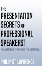 The Presentation Secrets of Professional Speakers!