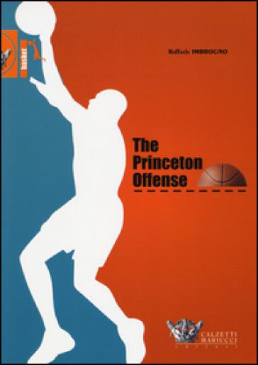 The Princeton Offense. I quaderni dell'allenatore di pallacanestro - Raffaele Imbrogno   Rochesterscifianimecon.com