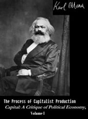 The Process of Capitalist Production - Capital: A Critique of Political Economy, Vol. I