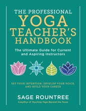 The Professional Yoga Teacher s Handbook