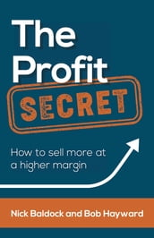 The Profit Secret: How to sell more at a higher margin