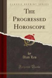 The Progressed Horoscope (Classic Reprint)