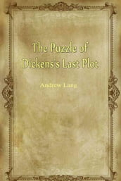 The Puzzle of Dickens s Last Plot
