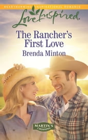 The Rancher s First Love (Mills & Boon Love Inspired) (Martin s Crossing, Book 4)
