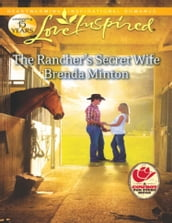 The Rancher s Secret Wife (Mills & Boon Love Inspired) (Cooper Creek, Book 4)