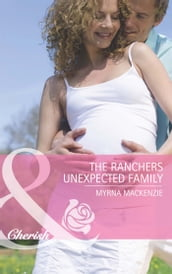 The Rancher s Unexpected Family (Mills & Boon Cherish) (The Larkville Legacy, Book 4)