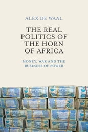 The Real Politics of the Horn of Africa