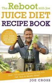 The Reboot with Joe Juice Diet Recipe Book: Over 100 recipes inspired by the film  Fat, Sick & Nearly Dead
